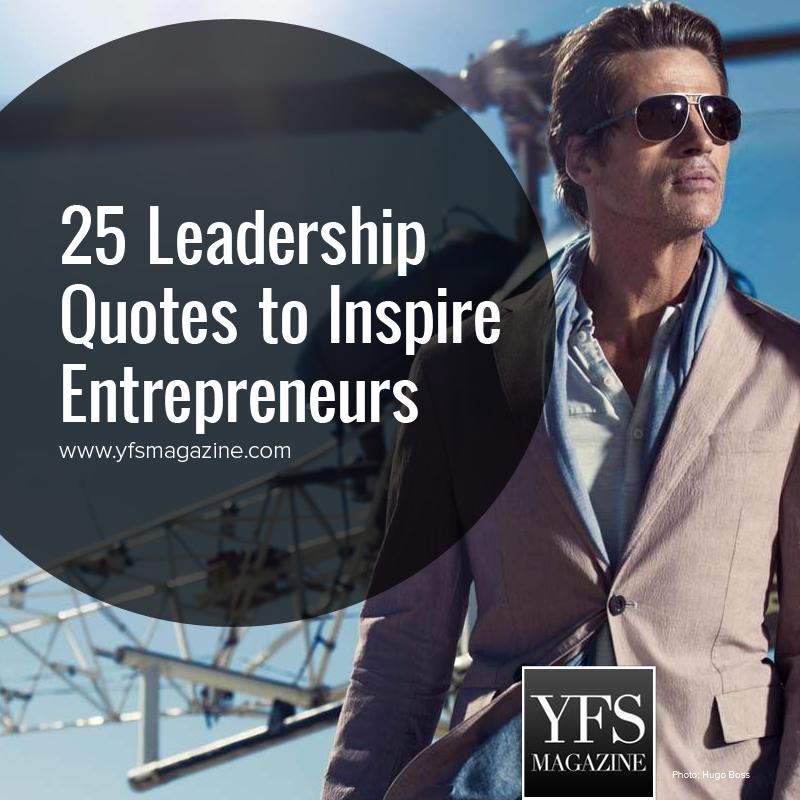 25 Leadership Quotes To Inspire Entrepreneurs Yfs Magazine